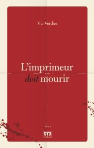 L'imprimeur doit mourir, un thriller (presque) historique, qui se déroule à Québec en 1919.